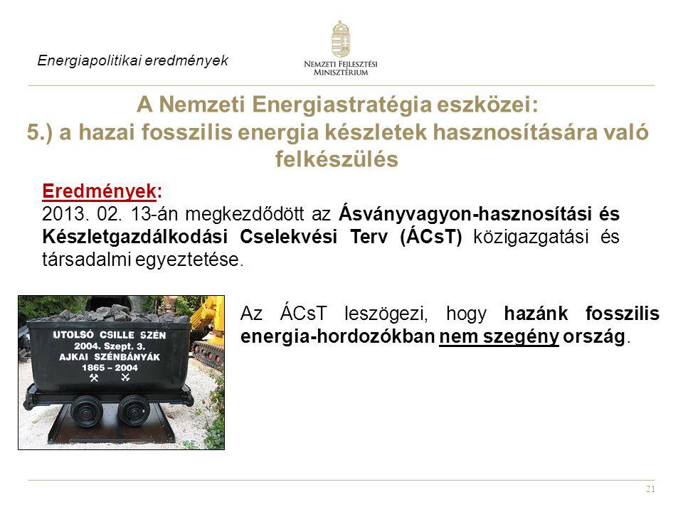 21 Az ÁCsT leszögezi, hogy hazánk fosszilis energia-hordozókban nem szegény ország.