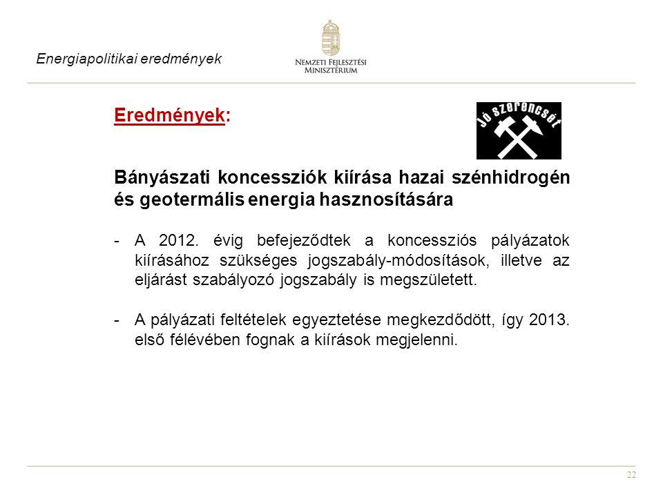 22 Eredmények: Bányászati koncessziók kiírása hazai szénhidrogén és geotermális energia hasznosítására -A 2012.