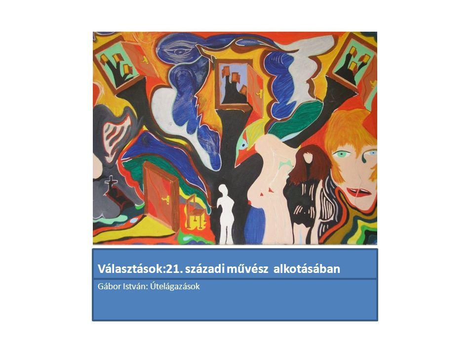 Választások:21. századi művész alkotásában Gábor István: Útelágazások