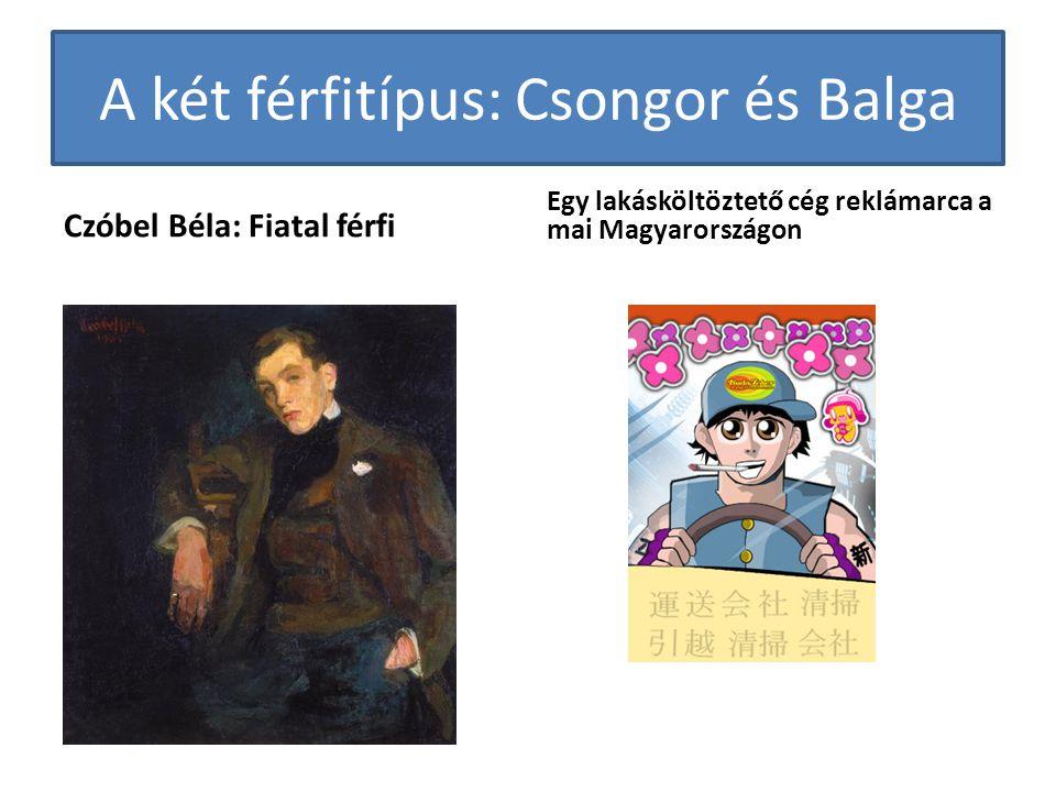 A két férfitípus: Csongor és Balga Czóbel Béla: Fiatal férfi Egy lakásköltöztető cég reklámarca a mai Magyarországon