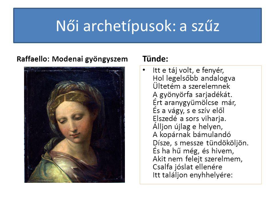 Női archetípusok: a szűz Raffaello: Modenai gyöngyszem Tünde: • Itt e táj volt, e fenyér, Hol legelsőbb andalogva Ültetém a szerelemnek A gyönyörfa sarjadékát.