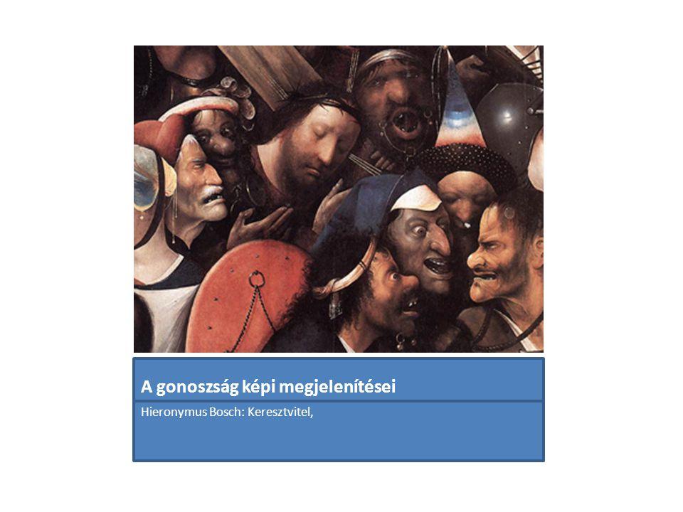 A gonoszság képi megjelenítései Hieronymus Bosch: Keresztvitel,