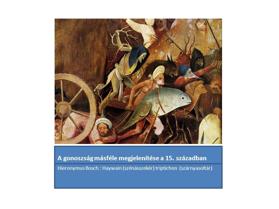 A gonoszság másféle megjelenítése a 15. században Hieronymus Bosch : Haywain (szénásszekér) triptichon (szárnyasoltár)