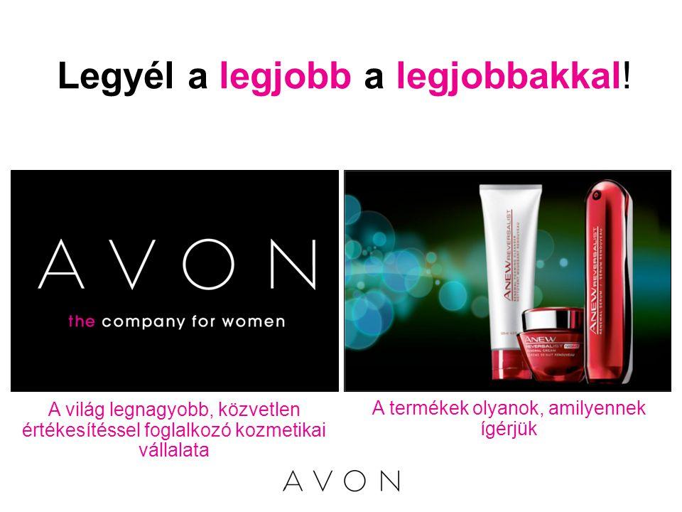 A világ legnagyobb, közvetlen értékesítéssel foglalkozó kozmetikai vállalata A termékek olyanok, amilyennek ígérjük Legyél a legjobb a legjobbakkal!