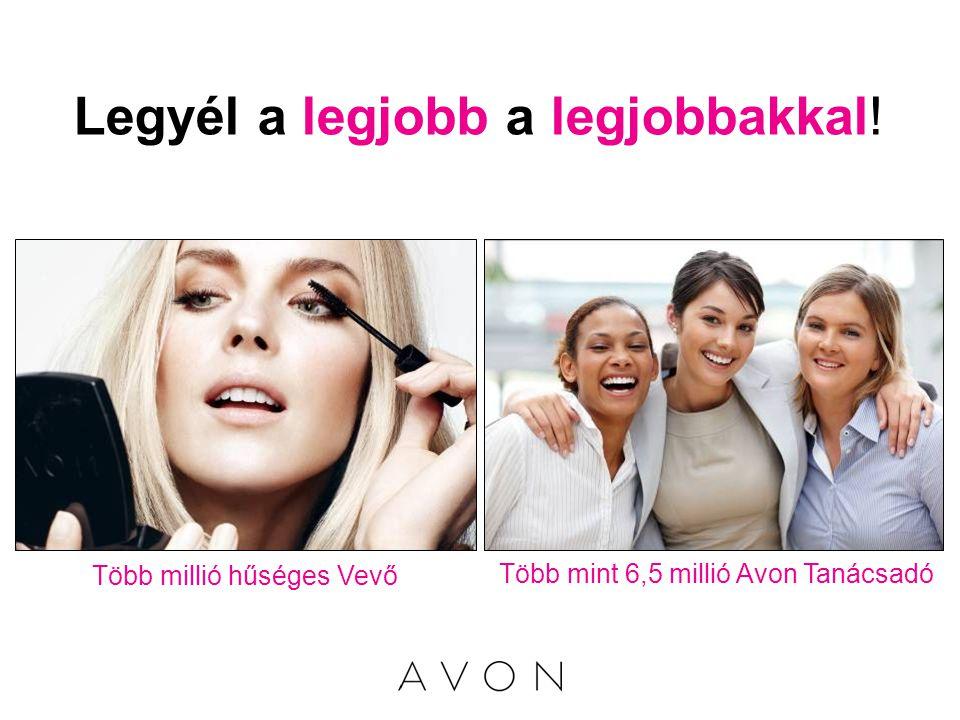Több millió hűséges Vevő Több mint 6,5 millió Avon Tanácsadó Legyél a legjobb a legjobbakkal!