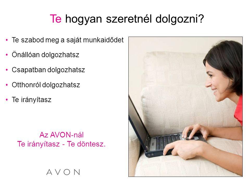 Te hogyan szeretnél dolgozni? Az AVON-nál Te irányítasz - Te döntesz. •Te szabod meg a saját munkaidődet •Önállóan dolgozhatsz •Csapatban dolgozhatsz