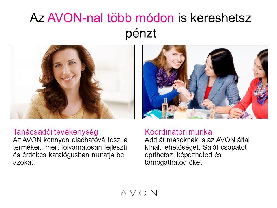 Az AVON-nal több módon is kereshetsz pénzt Tanácsadói tevékenység Az AVON könnyen eladhatóvá teszi a termékeit, mert folyamatosan fejleszti és érdekes