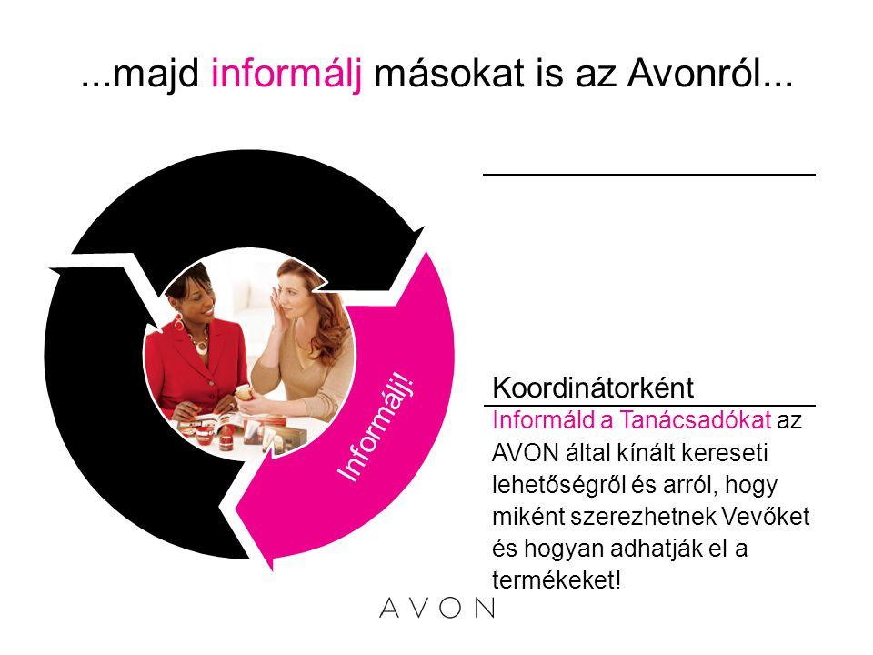 ...majd informálj másokat is az Avonról... Koordinátorként Informáld a Tanácsadókat az AVON által kínált kereseti lehetőségről és arról, hogy miként s
