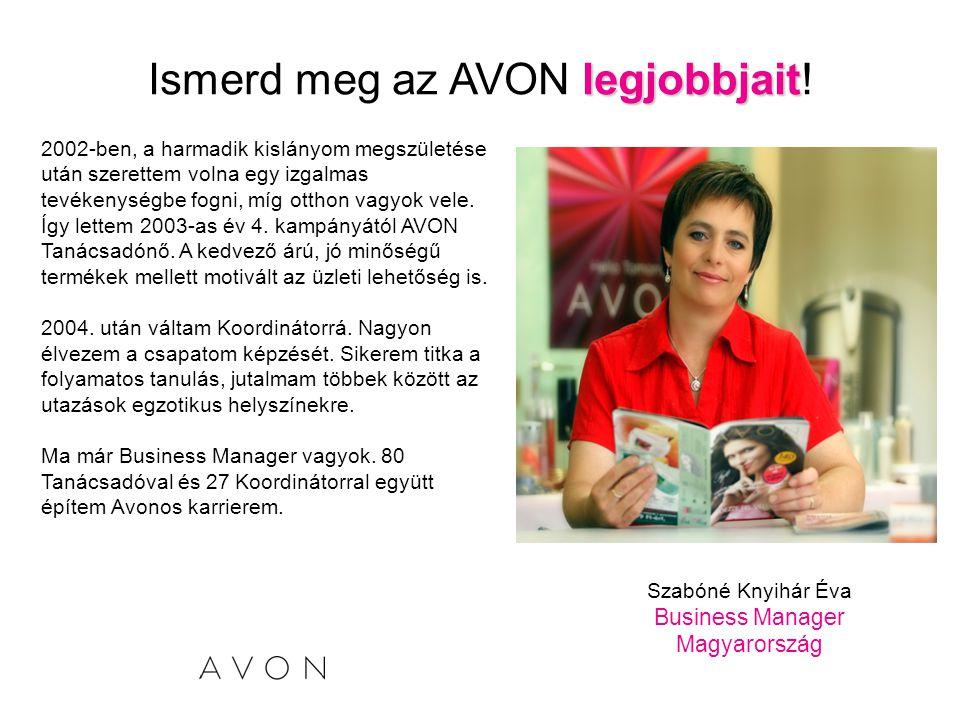 legjobbjait Ismerd meg az AVON legjobbjait! Szabóné Knyihár Éva Business Manager Magyarország 2002-ben, a harmadik kislányom megszületése után szerett