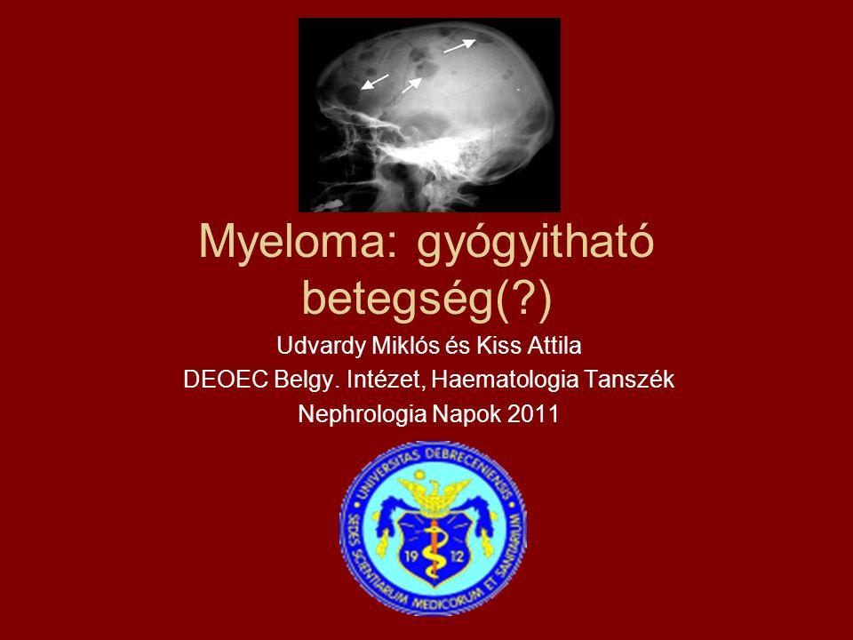 Myeloma: gyógyitható betegség(?) Udvardy Miklós és Kiss Attila DEOEC Belgy. Intézet, Haematologia Tanszék Nephrologia Napok 2011