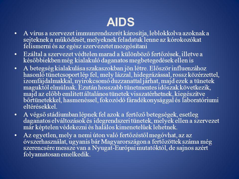 AIDS •A vírus a szervezet immunrendszerét károsítja, leblokkolva azoknak a sejteknek a működését, melyeknek feladatuk lenne az kórokozókat felismerni