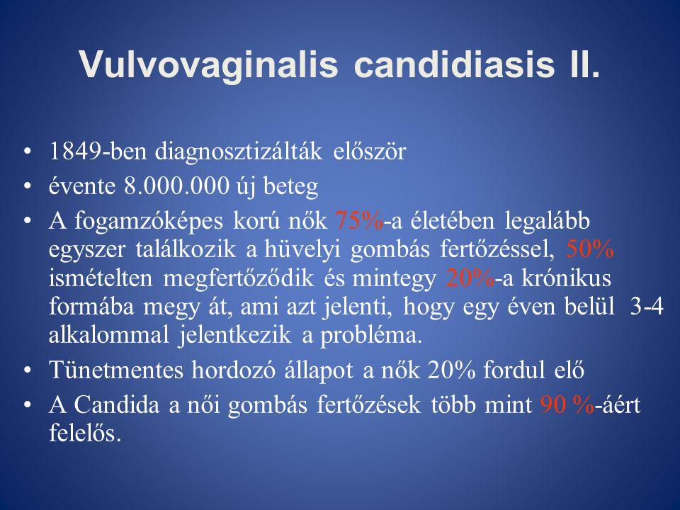Vulvovaginalis candidiasis II. •1849-ben diagnosztizálták először •évente 8.000.000 új beteg •A fogamzóképes korú nők 75%-a életében legalább egyszer