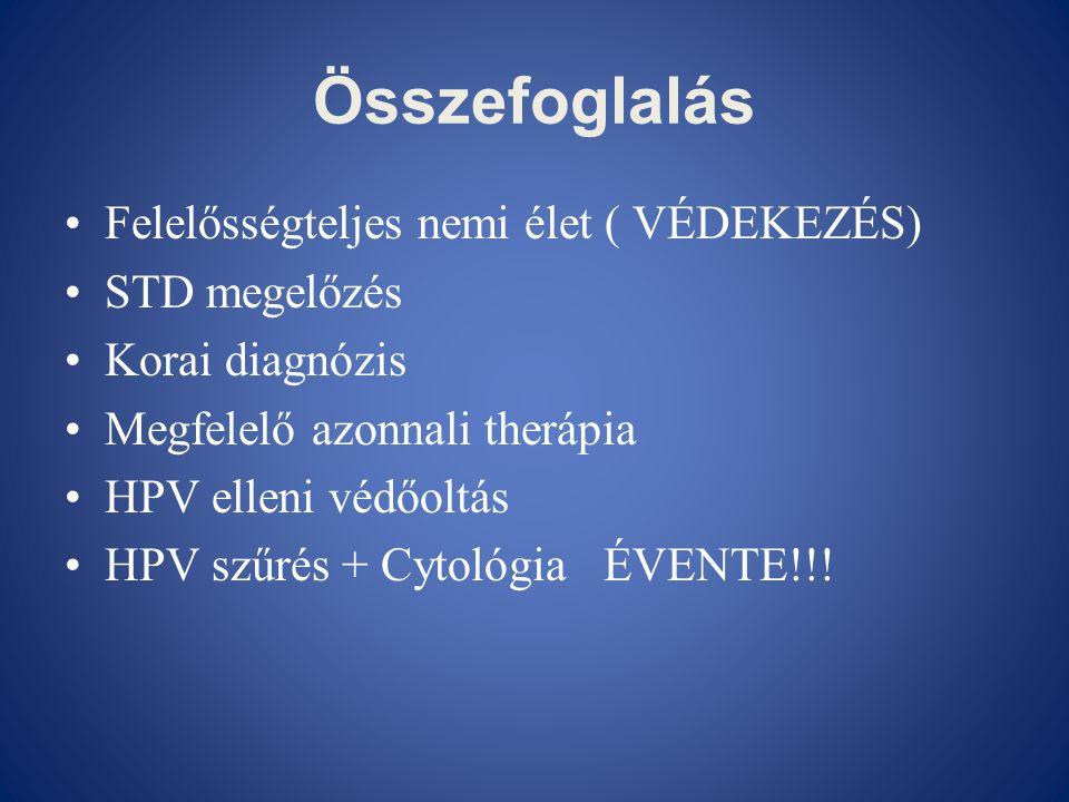 Összefoglalás •Felelősségteljes nemi élet ( VÉDEKEZÉS) •STD megelőzés •Korai diagnózis •Megfelelő azonnali therápia •HPV elleni védőoltás •HPV szűrés