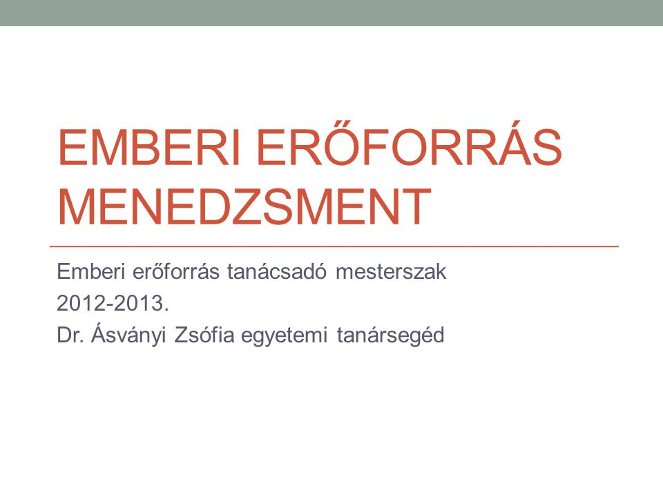EMBERI ERŐFORRÁS MENEDZSMENT Emberi erőforrás tanácsadó mesterszak 2012-2013.