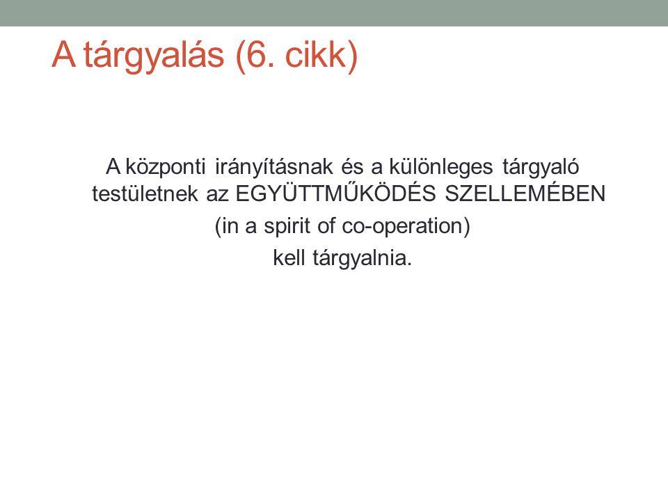 A tárgyalás (6. cikk) A központi irányításnak és a különleges tárgyaló testületnek az EGYÜTTMŰKÖDÉS SZELLEMÉBEN (in a spirit of co-operation) kell tár