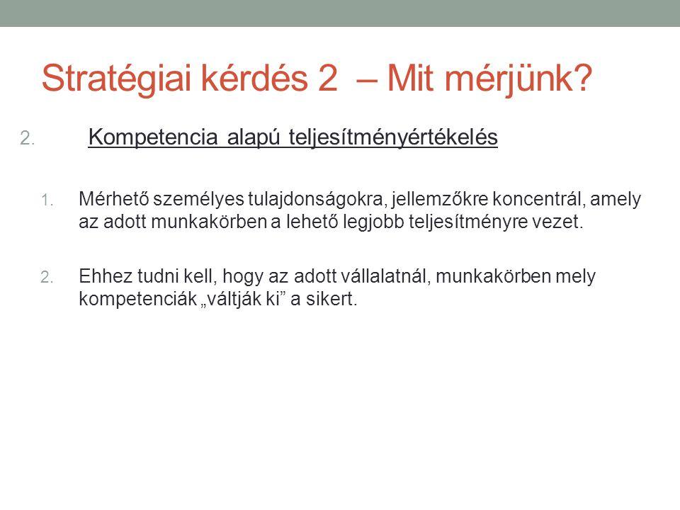 Stratégiai kérdés 2 – Mit mérjünk.2. Kompetencia alapú teljesítményértékelés 1.