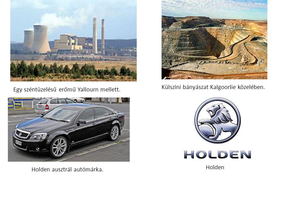 Külszíni bányászat Kalgoorlie közelében. Egy széntüzelésű erőmű Yallourn mellett. Holden ausztrál autómárka. Holden