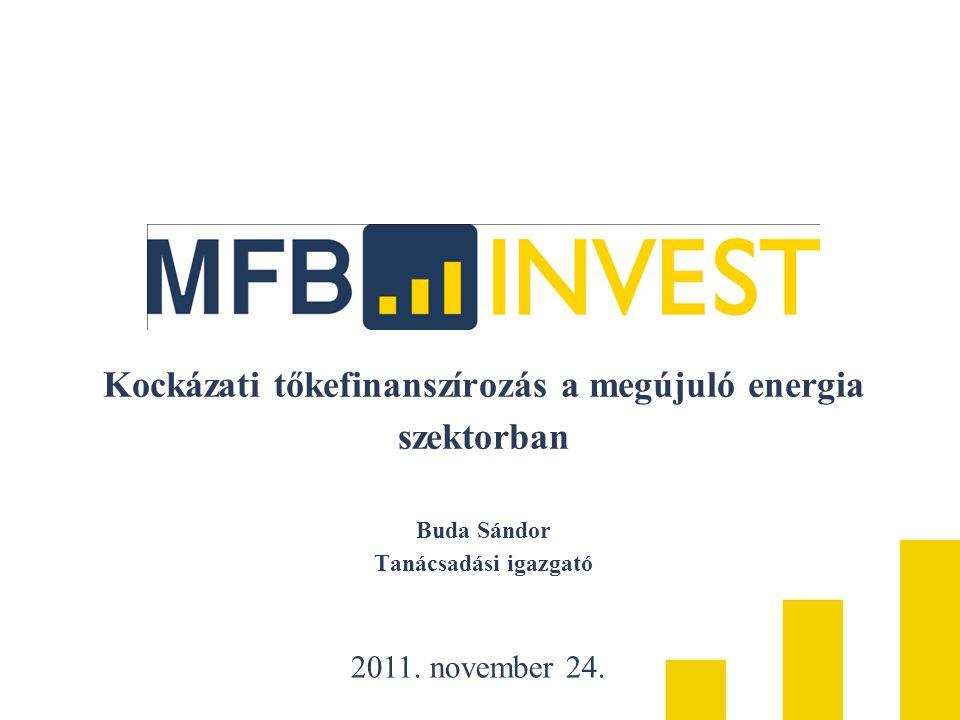 Kockázati tőkefinanszírozás a megújuló energia szektorban Buda Sándor Tanácsadási igazgató 2011. november 24.