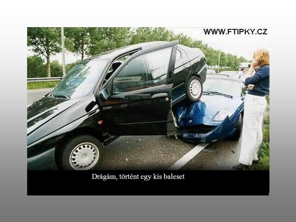 Drágám, történt egy kis baleset