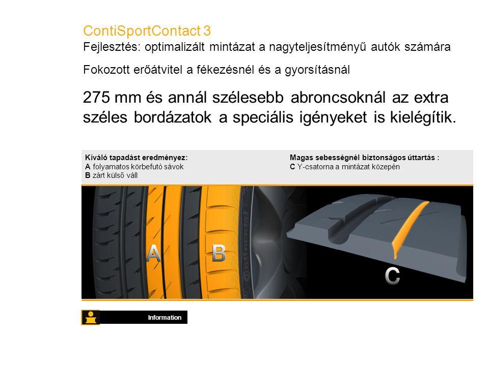 ContiSportContact 3 Fejlesztés: optimalizált mintázat a nagyteljesítményű autók számára Information 275 mm és annál szélesebb abroncsoknál az extra széles bordázatok a speciális igényeket is kielégítik.