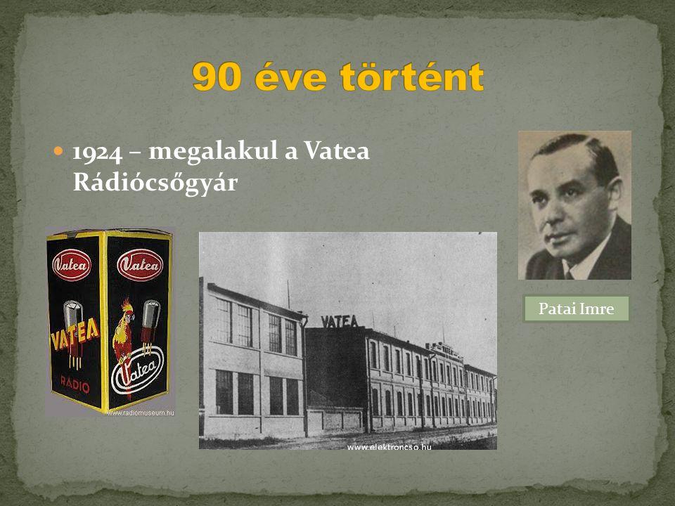  1924 – megalakul a Vatea Rádiócsőgyár Patai Imre