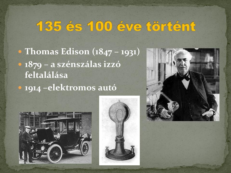  Thomas Edison (1847 – 1931)  1879 – a szénszálas izzó feltalálása  1914 –elektromos autó
