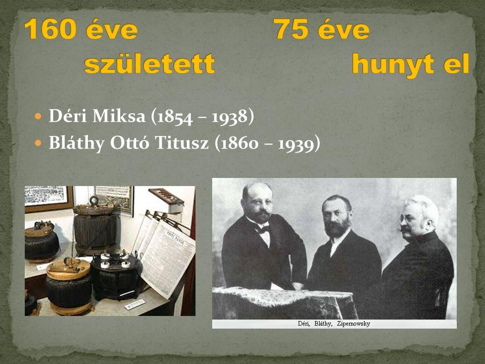  Déri Miksa (1854 – 1938)  Bláthy Ottó Titusz (1860 – 1939)