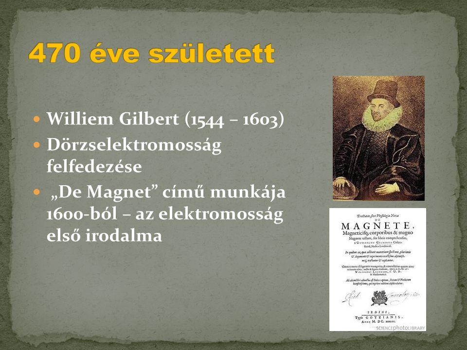 """ Williem Gilbert (1544 – 1603)  Dörzselektromosság felfedezése  """"De Magnet"""" című munkája 1600-ból – az elektromosság első irodalma"""
