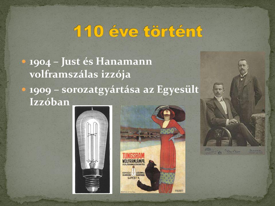  1904 – Just és Hanamann volframszálas izzója  1909 – sorozatgyártása az Egyesült Izzóban