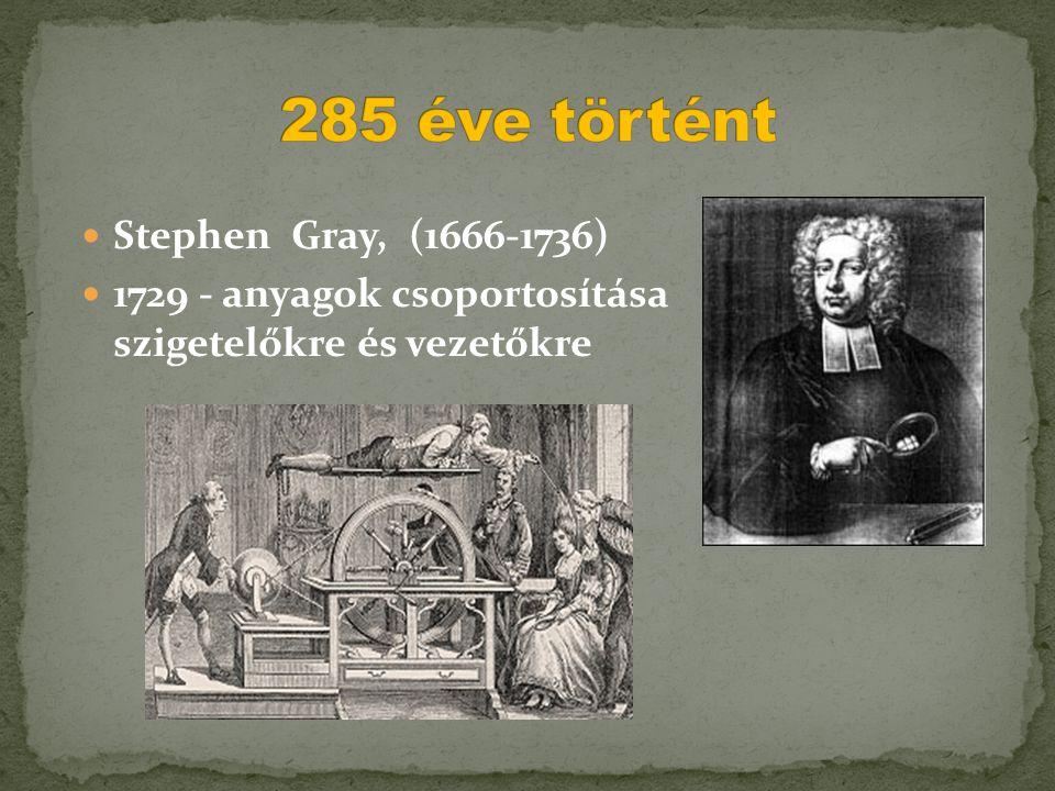  Stephen Gray, (1666-1736)  1729 - anyagok csoportosítása szigetelőkre és vezetőkre