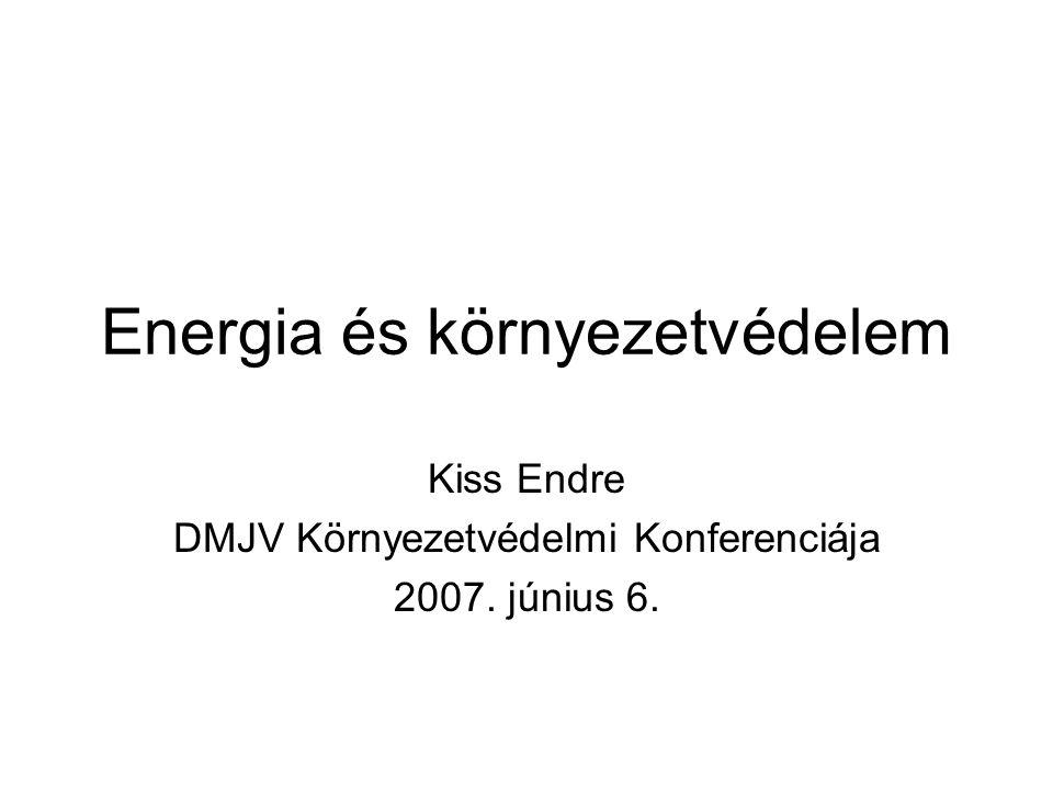 Energia és környezetvédelem Kiss Endre DMJV Környezetvédelmi Konferenciája 2007. június 6.