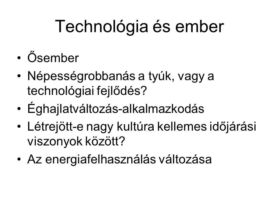 Technológia és ember •Ősember •Népességrobbanás a tyúk, vagy a technológiai fejlődés? •Éghajlatváltozás-alkalmazkodás •Létrejött-e nagy kultúra kellem