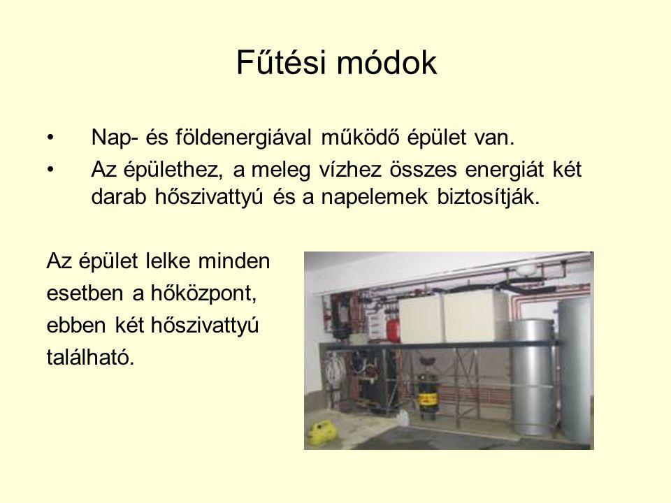 Fűtési módok •Nap- és földenergiával működő épület van. •Az épülethez, a meleg vízhez összes energiát két darab hőszivattyú és a napelemek biztosítják