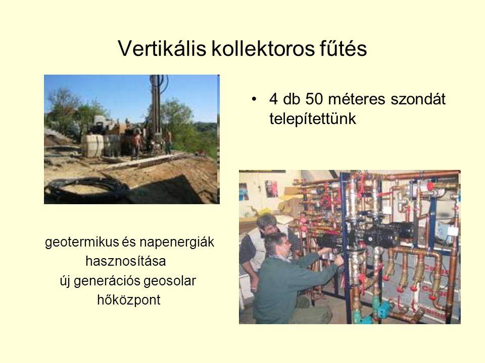 Vertikális kollektoros fűtés •4 db 50 méteres szondát telepítettünk geotermikus és napenergiák hasznosítása új generációs geosolar hőközpont
