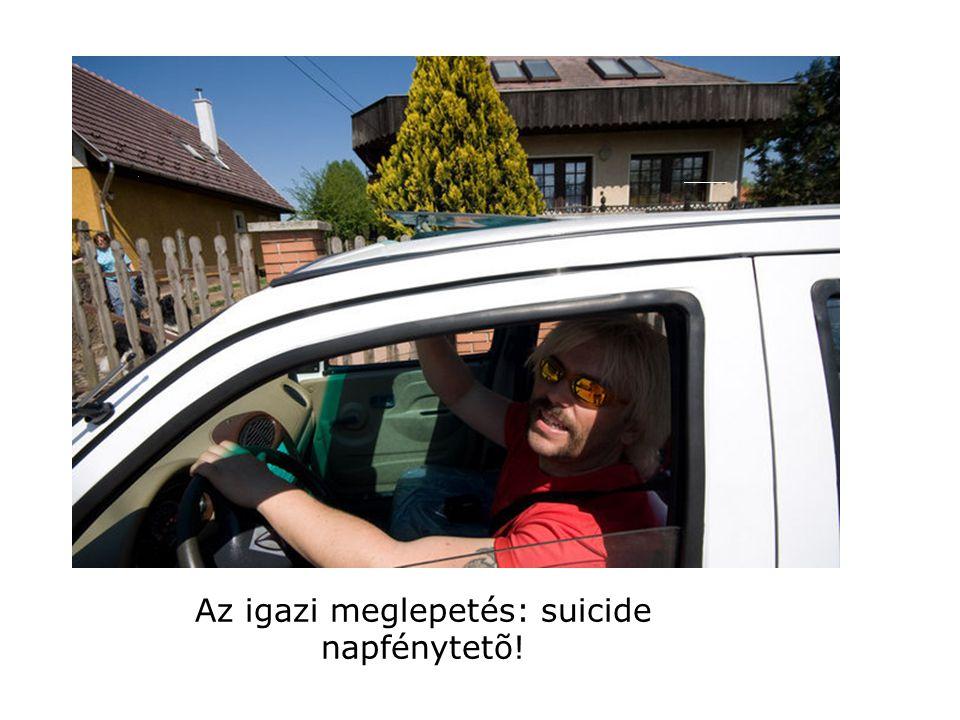 Az igazi meglepetés: suicide napfénytetõ!