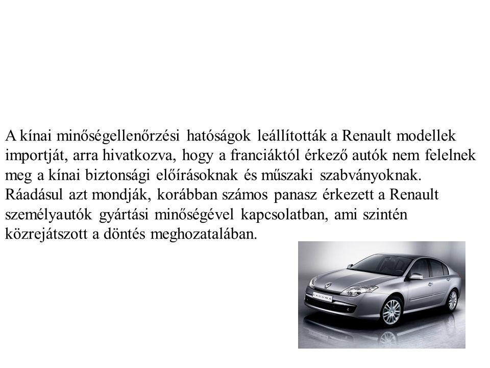 A kínai minőségellenőrzési hatóságok leállították a Renault modellek importját, arra hivatkozva, hogy a franciáktól érkező autók nem felelnek meg a kínai biztonsági előírásoknak és műszaki szabványoknak.