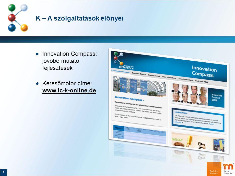 K – A szolgáltatások előnyei 8 www.k-online.dewww.k-online.de: ● Kiállítói adatbázis ● Testre szabott szolgáltatások ● Mobil K: kisalkalmazás Androidra és Mac-re ● eTicket időt és pénzt takarít meg: Napi jegy: 49 euró (helyszínen: 65 euró) 3 napos jegy: 108 euró (helyszínen: 135 euró)