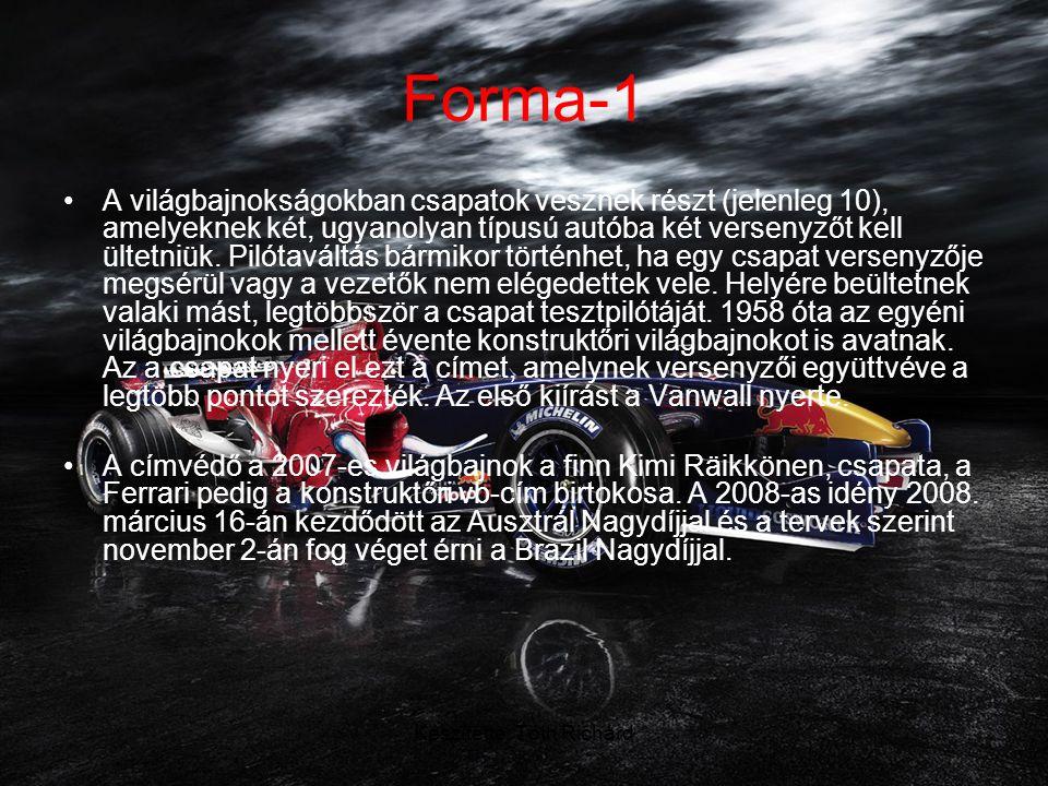 Készítette: Tóth Richárd Forma-1 •A világbajnokságokban csapatok vesznek részt (jelenleg 10), amelyeknek két, ugyanolyan típusú autóba két versenyzőt kell ültetniük.