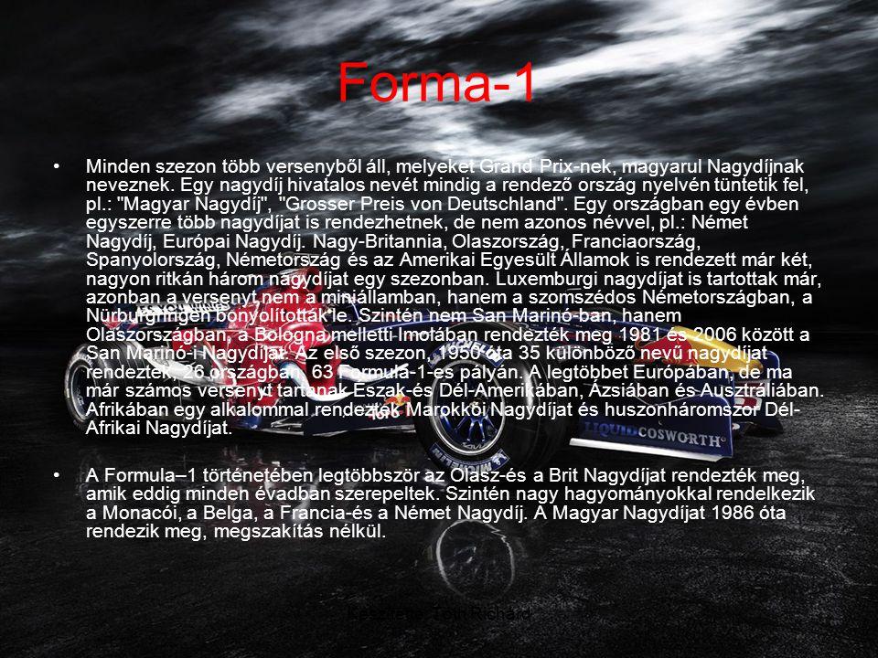 Készítette: Tóth Richárd Forma-1 •Minden szezon több versenyből áll, melyeket Grand Prix-nek, magyarul Nagydíjnak neveznek.