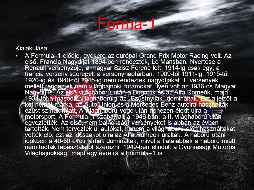 Készítette: Tóth Richárd Forma-1 Kialakulása •A Formula–1 elődje, gyökere az európai Grand Prix Motor Racing volt.