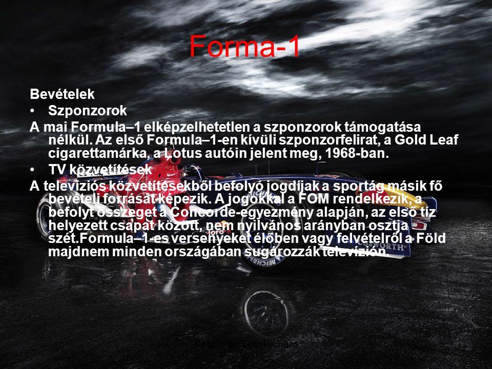 Készítette: Tóth Richárd Forma-1 Bevételek •Szponzorok A mai Formula–1 elképzelhetetlen a szponzorok támogatása nélkül.