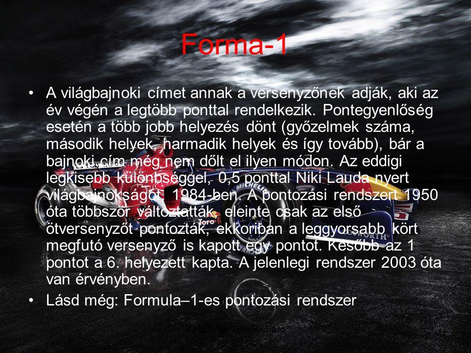 Készítette: Tóth Richárd Forma-1 •A világbajnoki címet annak a versenyzőnek adják, aki az év végén a legtöbb ponttal rendelkezik.