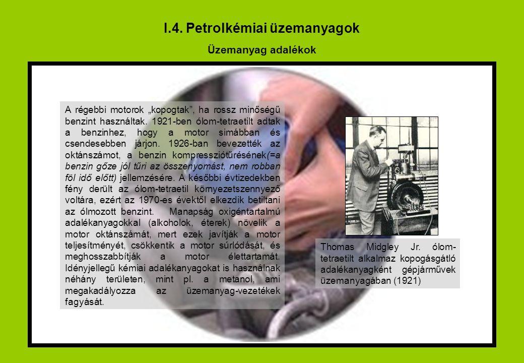 """I.4. Petrolkémiai üzemanyagok Üzemanyag adalékok A régebbi motorok """"kopogtak"""", ha rossz minőségű benzint használtak. 1921-ben ólom-tetraetilt adtak a"""