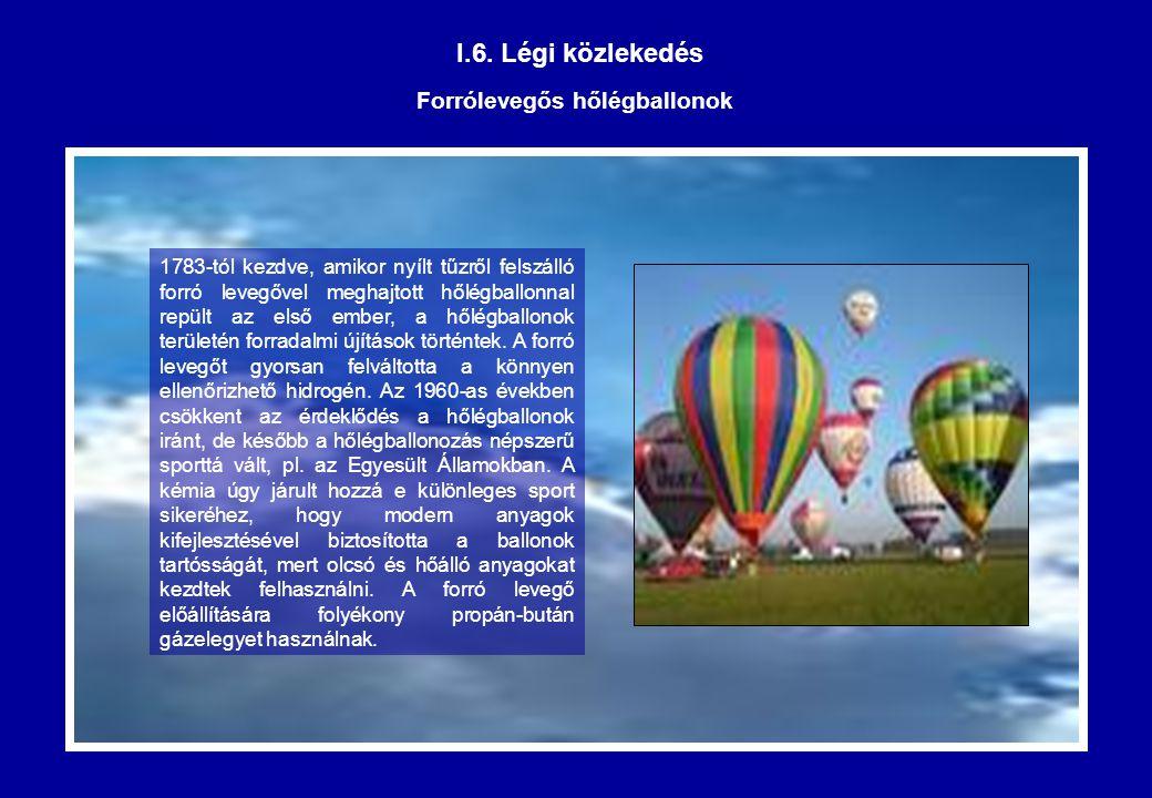 I.6. Légi közlekedés Forrólevegős hőlégballonok 1783-tól kezdve, amikor nyílt tűzről felszálló forró levegővel meghajtott hőlégballonnal repült az els