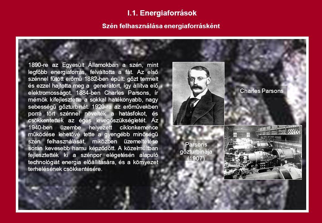 I.1. Energiaforrások Szén felhasználása energiaforrásként 1890-re az Egyesült Államokban a szén, mint legfőbb energiaforrás, felváltotta a fát. Az els