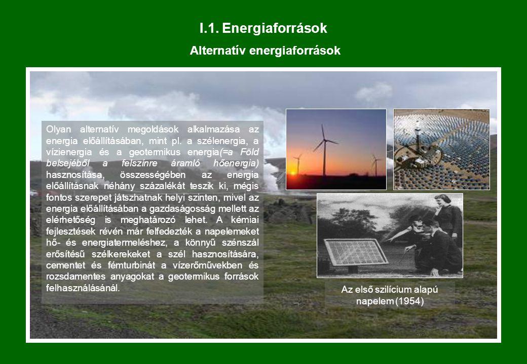 I.1. Energiaforrások Alternatív energiaforrások Olyan alternatív megoldások alkalmazása az energia előállításában, mint pl. a szélenergia, a vízienerg