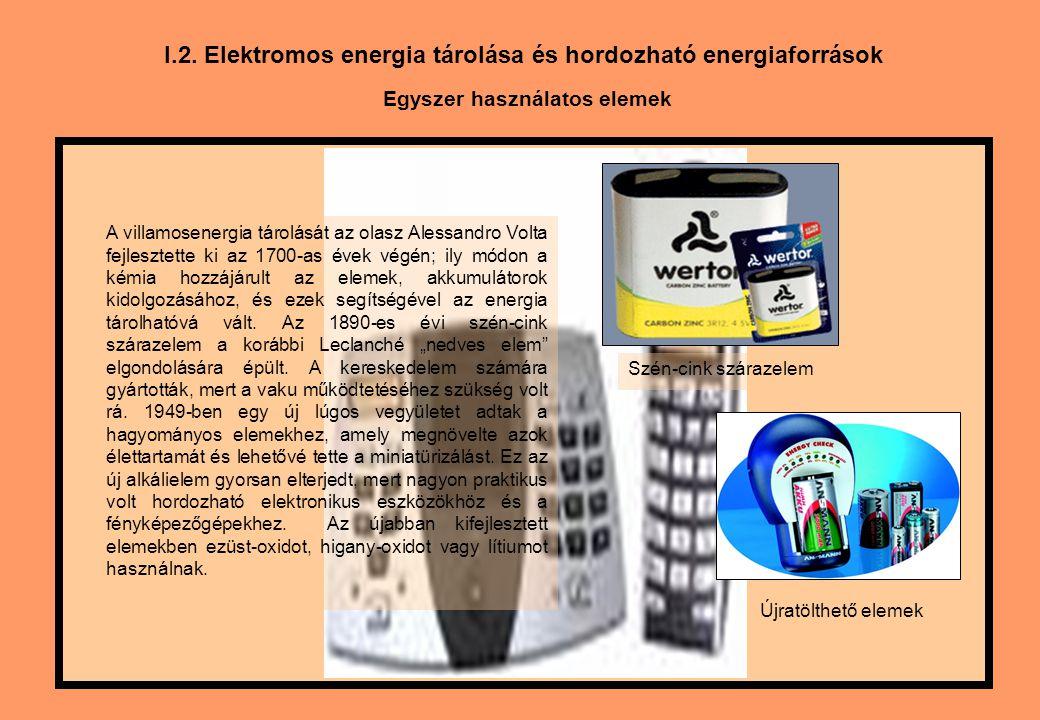 I.2. Elektromos energia tárolása és hordozható energiaforrások Egyszer használatos elemek A villamosenergia tárolását az olasz Alessandro Volta fejles