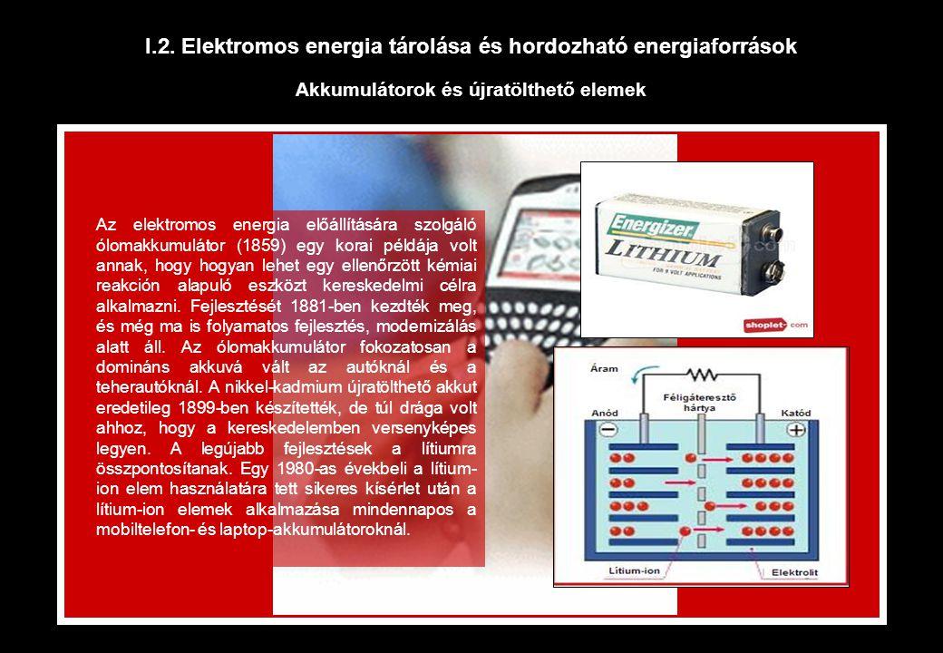 I.2. Elektromos energia tárolása és hordozható energiaforrások Akkumulátorok és újratölthető elemek Az elektromos energia előállítására szolgáló óloma