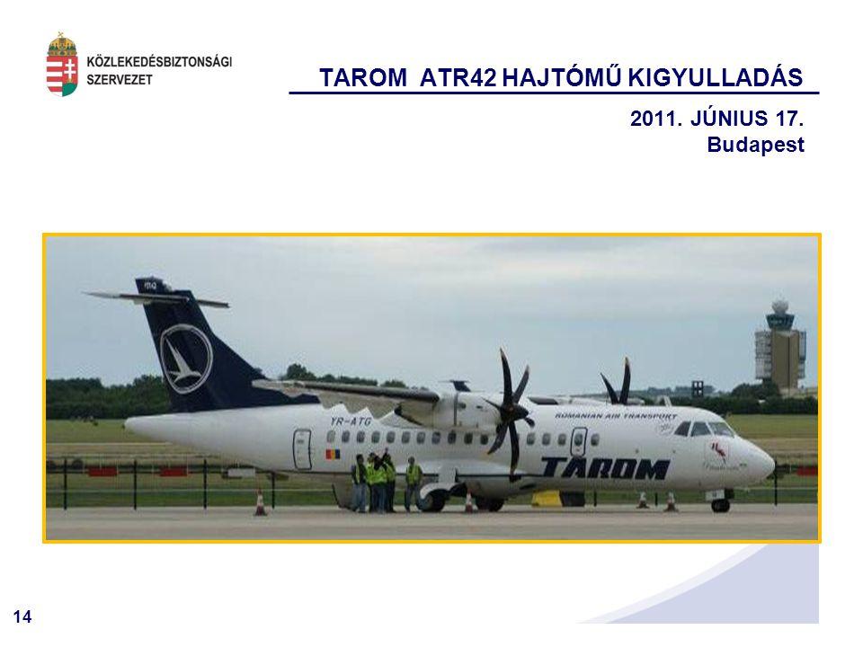 14 TAROM ATR42 HAJTÓMŰ KIGYULLADÁS 2011. JÚNIUS 17. Budapest
