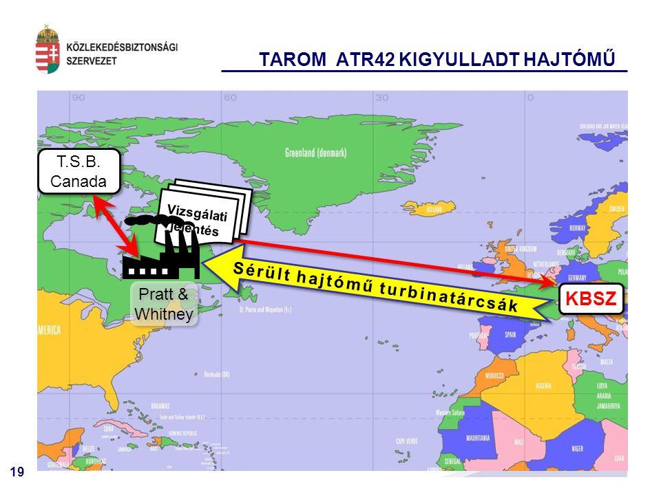 19 TAROM ATR42 KIGYULLADT HAJTÓMŰ Sérült hajtómű turbinatárcsák KBSZ Pratt & Whitney Vizsgálati jelentés Vizsgálati jelentés T.S.B.